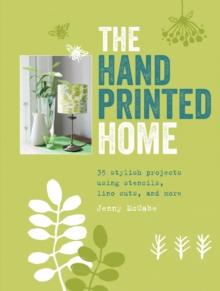 The Hand Printed Home : 35 Stylish Projects Using Stencils, Lino Cuts, and More, Paperback Book