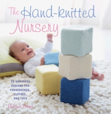 The Hand-knitted Nursery : 35 Gorgeous Designs for Furnishings, Clothes, and Toys, Paperback Book