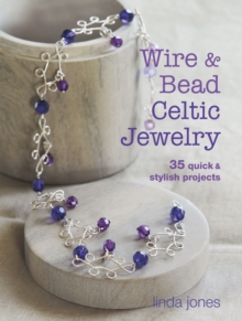 Wire and Bead Celtic Jewelry : 35 Quick & Stylish Projects, Paperback Book