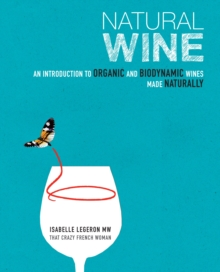 Natural Wine : An Introduction to Organic and Biodynamic Wines Made Naturally, Hardback Book