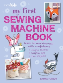 My First Sewing Machine Book : 35 Fun and Easy Projects for Children Aged 7 Years+, Paperback Book