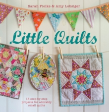 Little Quilts : 15 Step-by-Step Projects for Adorably Small Quilts, Paperback Book