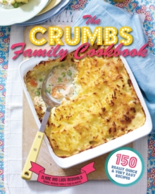 The Crumbs Family Cookbook : 150 Really Quick and Very Easy Recipes, Paperback / softback Book