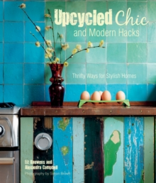 Upcycled Chic and Modern Hacks : Thrifty Ways for Stylish Homes, Hardback Book