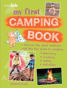 My First Camping Book : Discover the Great Outdoors with This Fun Guide to Camping: Planning, Cooking, Safety, Activities, Paperback Book
