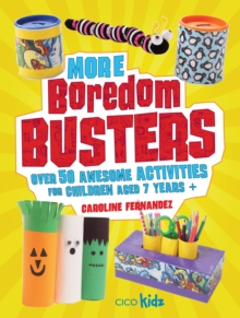 More Boredom Busters : Over 50 Awesome Activities for Children Aged 7 Years +, Paperback Book