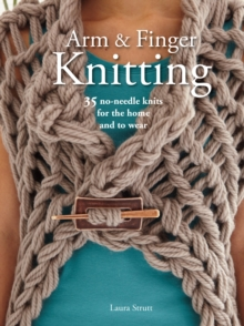Arm & Finger Knitting : 35 Super-Quick Patterns for No-Needle Knits, Paperback Book