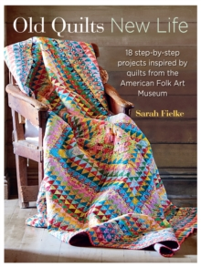 Old Quilts, New Life : 18 Step-by-Step Projects Inspired by Vintage Quilts, Paperback Book