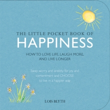 The Little Pocket Book of Happiness : How to Love Life, Laugh More, and Live Longer, Paperback / softback Book