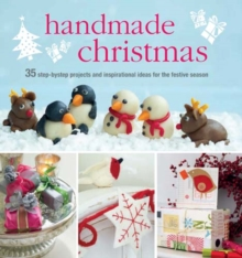 Handmade Christmas : Over 35 Step-by-Step Projects and Inspirational Ideas for the Festive Season, Hardback Book