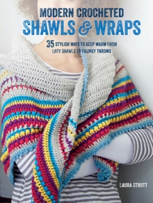 Modern Crocheted Shawls and Wraps : 35 Stylish Ways to Keep Warm from Lacy Shawls to Chunky Throws, Paperback Book