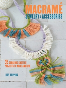 Macrame Jewelry and Accessories : 35 Striking Projects to Make and Give, Paperback Book