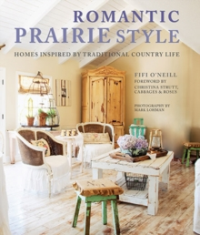 Romantic Prairie Style : Homes Inspired by Traditional Country Life, Hardback Book