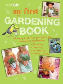 My First Gardening Book : 35 Easy and Fun Projects for Budding Gardeners: Planting, Growing, Maintaining, Garden Crafts, Paperback / softback Book