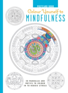 Colour Yourself to Mindfulness Postcard Book : 20 Mandalas and Motifs to Colour in to Reduce Stress, Hardback Book