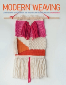 Modern Weaving : Learn to Weave with 25 Bright and Brilliant Loom Weaving Projects, Paperback Book