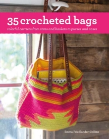 35 Crocheted Bags : Colourful Carriers from Totes and Baskets to Handbags and Cases, Paperback Book