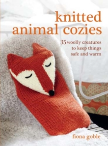 Knitted Animal Cozies : 35 Woolly Creatures to Keep Things Safe and Warm, Paperback Book