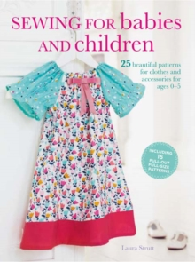 Sewing for Babies and Children : 25 Beautiful Designs for Clothes and Accessories for Ages 0-5, Paperback Book