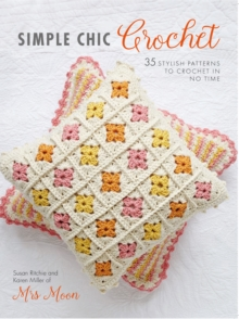 Simple Chic Crochet : 35 Stylish Patterns to Crochet in No Time, Paperback Book