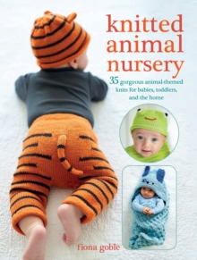 Knitted Animal Nursery : 35 Gorgeous Animal-Themed Knits for Babies, Toddlers, and the Home, Paperback / softback Book