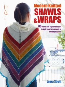Modern Knitted Shawls and Wraps : 35 Warm and Stylish Designs to Knit, from Lacy Shawls to Chunky Afghans, Paperback / softback Book