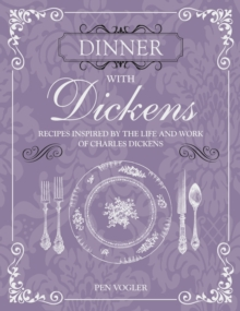 Dinner with Dickens : Recipes Inspired by the Life and Work of Charles Dickens, Hardback Book