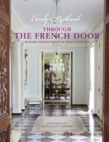 Through the French Door : Romantic Interiors Inspired by Classic French Style, Hardback Book