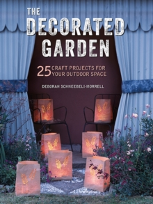 The Decorated Garden : 25 Craft Projects for Your Outdoor Space, Paperback / softback Book