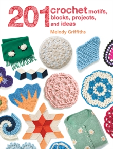 201 Crochet Motifs, Blocks, Projects and Ideas, Paperback / softback Book