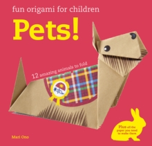 Fun Origami for Children: Pets! : 12 Amazing Animals to Fold, Paperback / softback Book