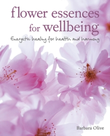 Flower Essences for Well-being : Energetic Healing for Health and Harmony, Paperback / softback Book
