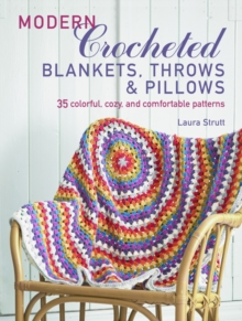 Modern Crocheted Blankets, Throws and Cushions : 35 Colourful, Cosy and Comfortable Patterns, Paperback / softback Book