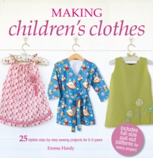 Making Children's Clothes : 25 Step-by-Step Sewing Projects for 0-5 Years, Including Full-Size Paper Patterns, Paperback / softback Book
