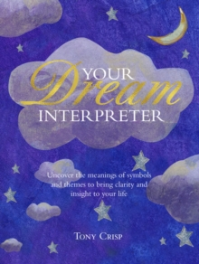Be Your Own Dream Interpreter : Uncover the Real Meaning of Your Dreams and How You Can Learn from Them, Hardback Book