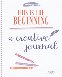 My Creativity Journal : Rediscover Your Creativity and Live the Life You Truly Want, Hardback Book