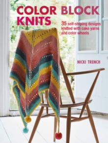 Color Block Knits : 35 Self-Striping Designs Knitted with Cake Yarns and Color Wheels, Paperback / softback Book