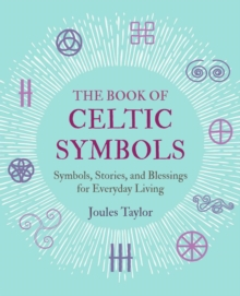 The Book of Celtic Symbols : Symbols, Stories, and Blessings for Everyday Living, Hardback Book
