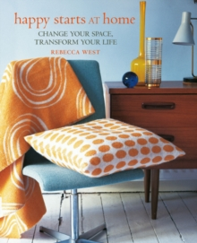 Happy Starts at Home : Change Your Space, Transform Your Life, Hardback Book