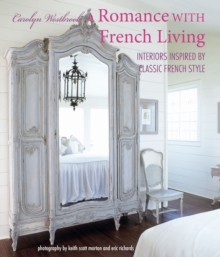 A Romance with French Living : Interiors Inspired by Classic French Style, Hardback Book