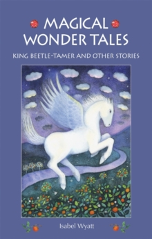 Magical Wonder Tales : King Beetle-tamer and Other Stories, Paperback Book