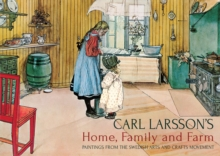 Carl Larsson's Home, Family and Farm : Paintings from the Swedish Arts and Crafts Movement, Hardback Book