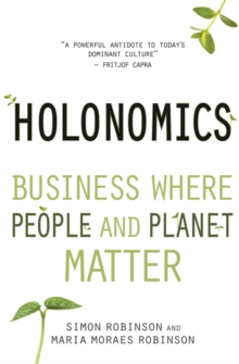 Holonomics : Business Where People and Planet Matter, Paperback Book