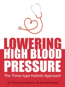 Lowering High Blood Pressure : The Three-type Holistic Approach, Paperback / softback Book