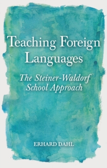 Teaching Foreign Languages : The Steiner-Waldorf School Approach, Paperback / softback Book