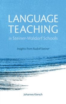 Language Teaching in Steiner-Waldorf Schools : Insights from Rudolf Steiner, Paperback Book