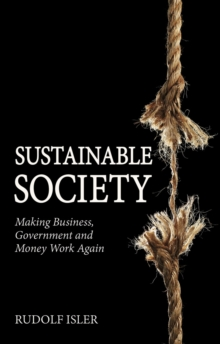 Sustainable Society : Making Business, Government and Money Work Again, Paperback / softback Book