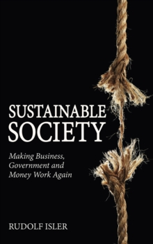 Sustainable Society : Making Business, Government and Money Work Again, EPUB eBook
