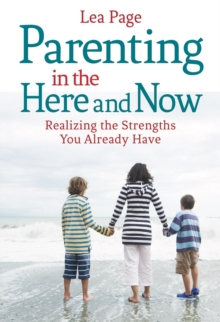 Parenting in the Here and Now : Realizing the Strengths You Already Have, Paperback Book