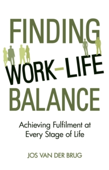 Finding Work-Life Balance : Achieving Fulfilment at Every Stage of Life, Paperback / softback Book